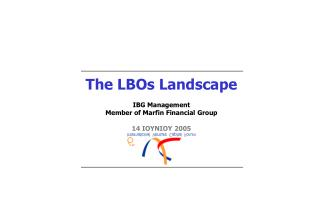 The LBOs Landscape IBG Management Member of Marfin Financial Group 1 4  ΙΟΥΝΙΟΥ 2005