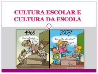 CULTURA ESCOLAR E CULTURA DA ESCOLA