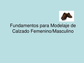 Fundamentos para Modelaje de Calzado Femenino/Masculino