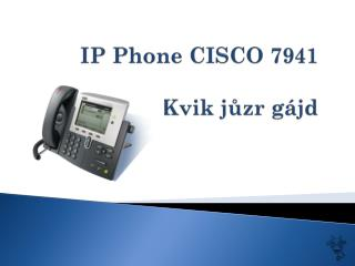 IP  Phone  CISCO 7941 Kvik  jůzr gájd