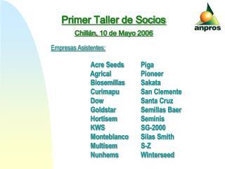 Primer Taller de Socios  Chillán, 10 de Mayo 2006