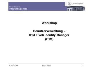 Workshop Benutzerverwaltung –  IBM Tivoli Identity Manager (ITIM)