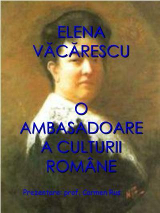 ELENA V ĂCĂRESCU O AMBASADOARE A CULTURII ROMÂNE