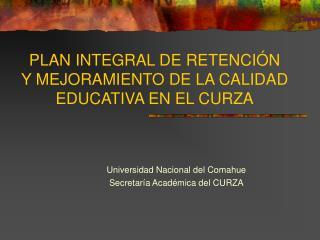 PLAN INTEGRAL DE RETENCIÓN Y MEJORAMIENTO DE LA CALIDAD EDUCATIVA EN EL CURZA