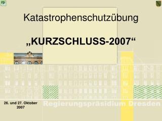 "Katastrophenschutzübung ""KURZSCHLUSS-2007"""