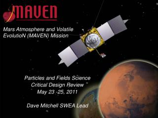 Mars Atmosphere and Volatile EvolutioN (MAVEN) Mission