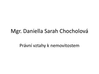 Mgr. Daniella Sarah Chocholov�