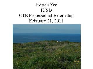 Everett Yee IUSD CTE Professional Externship February 21, 2011