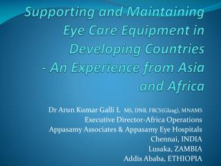 Dr Arun Kumar Galli L   MS, DNB, FRCS(Glasg), MNAMS Executive Director-Africa Operations