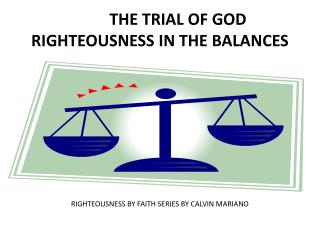 THE TRIAL OF GOD RIGHTEOUSNESS IN THE BALANCES