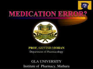 PROF. GOVIND MOHAN Department of Pharmacology GLA UNIVERSITY Institute of  Pharmacy, Mathura