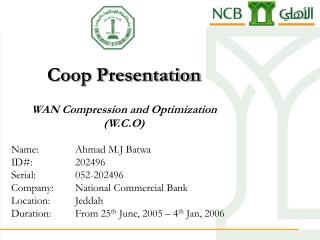 Coop Presentation WAN Compression and Optimization (W.C.O) Name:		Ahmad M.J Batwa ID#:		202496