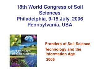 18th World Congress of Soil Sciences Philadelphia, 9-15 July, 2006 Pennsylvania, USA