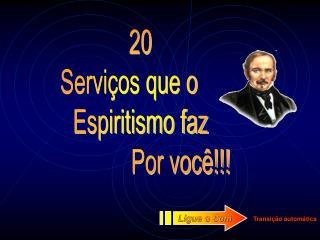 20   Serviços que o       Espiritismo faz                     Por você!!!