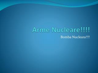 Arme Nucleare !!!!