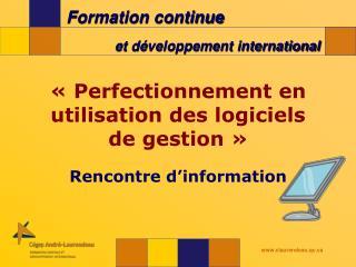 ��Perfectionnement en utilisation des logiciels de gestion�� Rencontre d�information