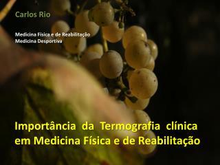 Importância  da  Termografia  clínica em Medicina Física e de Reabilitação