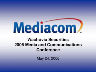 Wachovia Securities 2006 Media and Communications Conference