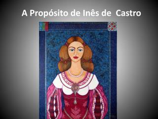 A Propósito de Inês de  Castro