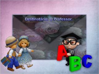Destinat�rio: O Professor.