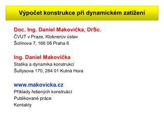Doc. Ing. Daniel Makovička, DrSc. ČVUT v Praze, Kloknerův ústav  Šolínova 7, 166 08 Praha 6