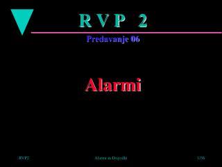 R V P   2 Predavanje 06 Alarmi