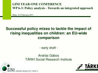 GINI YEAR-ONE CONFERENCE WP  6 -3: Policy analysis -  Towards an integrated approach