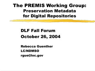 The PREMIS Working Group: Preservation Metadata for Digital Repositories