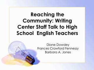 Reaching the Community: Writing Center Staff Talk to High School  English Teachers