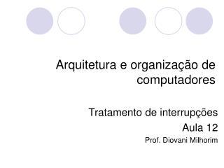 Tratamento de interrupções Aula 12 Prof. Diovani Milhorim