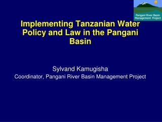 Implementing Tanzanian Water Policy and Law in the Pangani Basin Sylvand Kamugisha