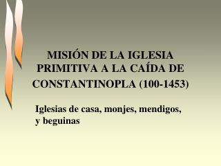 MISI N DE LA IGLESIA PRIMITIVA A LA CA DA DE CONSTANTINOPLA 100-1453