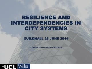 Resilience and Interdependencies in City Systems Guildhall 26 June 2014