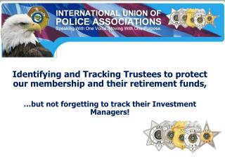Identifying and Tracking Trustees to protect our membership and their retirement funds,