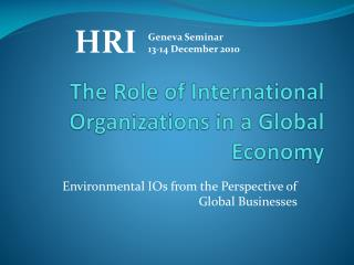 The  Role  of International  Organizations  in a Global  Economy