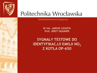 Dr inz. JANUSZ LICHOTA Prof. JERZY SASIADEK  SYGNALY TESTOWE DO  IDENTYFIKACJJI EMISJI NO2  Z KOTLA OP-650