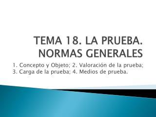 TEMA 18. LA PRUEBA. NORMAS GENERALES