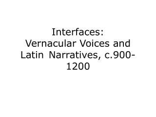 Interfaces:  Vernacular Voices and Latin Narratives, c.900-1200