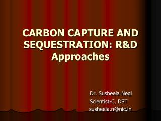CARBON CAPTURE AND SEQUESTRATION: R&D Approaches