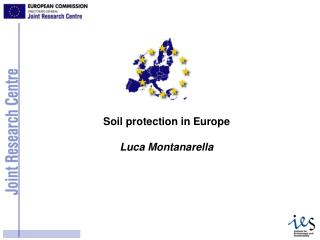 Soil protection in Europe  Luca Montanarella