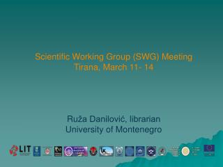 Scientific  Working Group ( S WG) Meeting Tirana, March 11- 14 Ru ža Danilović, librarian