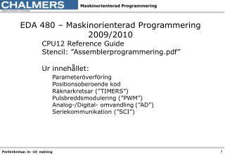EDA 480 – Maskinorienterad Programmering 2009/2010 CPU12 Reference Guide