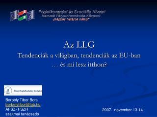 Az LLG Tendenciák a világban, tendenciák az EU-ban … és mi lesz itthon?