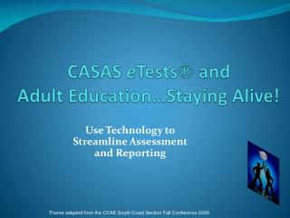 CASAS  e Tests   and Adult Education…Staying Alive!