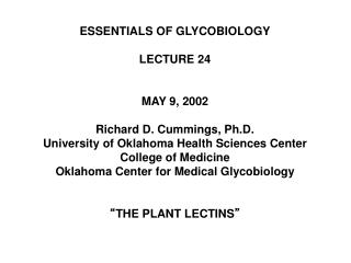 ESSENTIALS OF GLYCOBIOLOGY LECTURE 24 MAY 9, 2002 Richard D. Cummings, Ph.D.