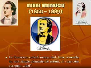 MIHAI EMINESCU (1850 – 1889)