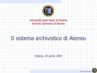 Università degli Studi di Padova Archivio Generale di Ateneo Il sistema archivistico di Ateneo
