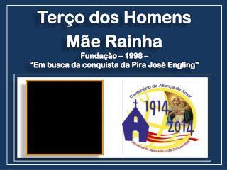 """Terço dos Homens Mãe Rainha Fundação – 1998 –  """"Em busca da conquista da Pira José Engling"""""""