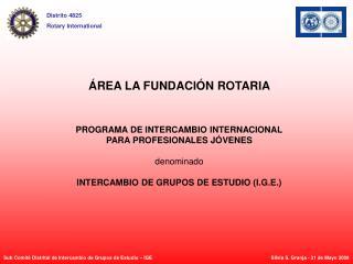 ÁREA LA FUNDACIÓN ROTARIA PROGRAMA DE INTERCAMBIO INTERNACIONAL PARA PROFESIONALES JÓVENES