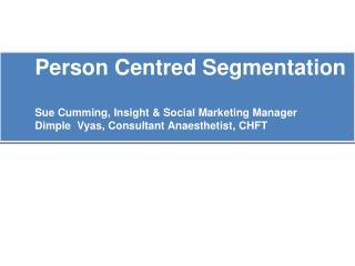 Person Centred Segmentation Sue Cumming, Insight & Social Marketing Manager